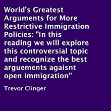 World's Greatest Arguments for More Restrictive Immigration Policies (       UNABRIDGED) by Trevor Clinger Narrated by Richard Frances