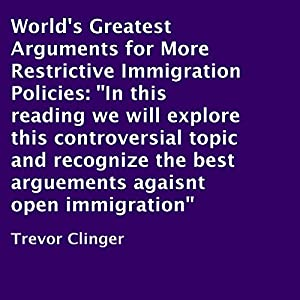 World's Greatest Arguments for More Restrictive Immigration Policies Audiobook