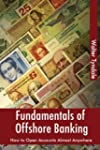 Fundamentals Of Offshore Banking: How...