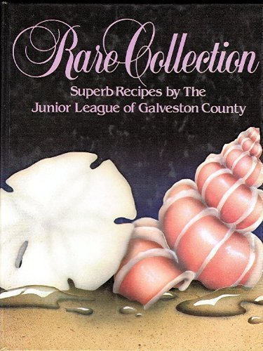 Rare Collection: Superb Recipes by the Junior League of Galveston County by Junior League of Galveston County, Sue Langston