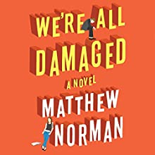 We're All Damaged Audiobook by Matthew Norman Narrated by Scott Merriman