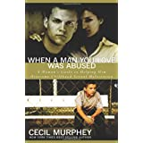 When a Man You Love Was Abused: A Woman's Guide to Helping Him Overcome Childhood Sexual Molestation ~ Cecil B. Murphey