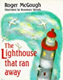 The Lighthouse That Ran Away (Red Fox Picture Books) (0099979608) by McGough, Roger