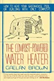 img - for The Compost-Powered Water Heater: How to heat your greenhouse, pool, or buildings with only compost! book / textbook / text book