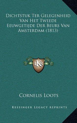 Dichtstuk Ter Gelegenheid Van Het Tweede Eeuwgetijde Der Beurs Van Amsterdam (1813)