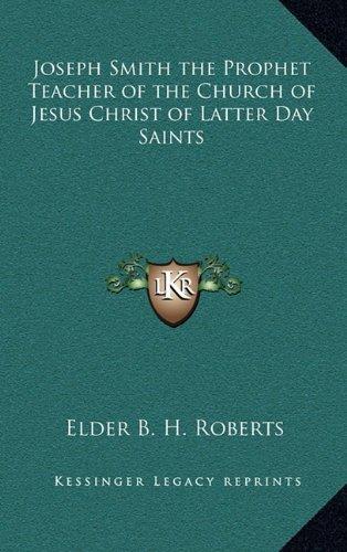 Joseph Smith the Prophet Teacher of the Church of Jesus Christ of Latter Day Saints