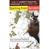 Starting from Scratch: How to Correct Behavior Problems in Your Adult Cat ~ Pam Johnson-Bennett