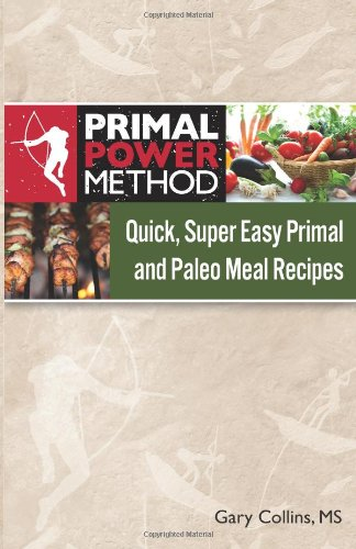 Primal Power Method Quick, Super Easy Primal And Paleo Meal Recipes