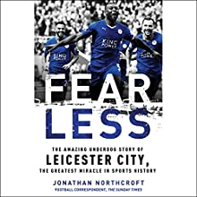 Fearless: The Amazing Underdog Story of Leicester City, the Greatest Miracle in Sports History | Livre audio Auteur(s) : Jonathan Northcroft Narrateur(s) : Nathan Turner