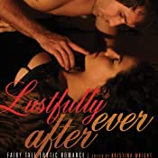 Lustfully Ever After: Fairy Tale Erotic Romance | [Kristina Wright (editor), Sylvia Day (foreword)]