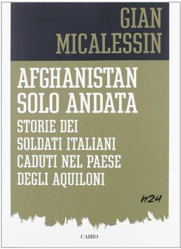 Afghanistan solo andata. Storie dei soldati italiani caduti nel Paese degli aquiloni
