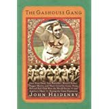 The Gashouse Gang: How Dizzy Dean, Leo Durocher, Branch Rickey, Pepper Martin, and Their Colorful, Come-from-Behind Ball Club Won the World Series--and America's Heart--During the Great Depression ~ John Heidenry
