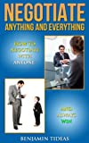 Negotiate Anything and Everything: How To Negotiate With Anyone and Always Win (Negotiation, Negotiations, and Negotiating Book 1)