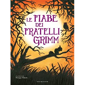 Le fiabe dei fratelli Grimm Wilhelm Grimm Jacob Grimm and G. Orlando