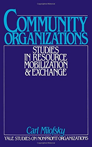 Community Organizations: Studies in Resource Mobilization and Exchange (Yale Studies on Non-Profit Organizations)