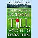Everybody's Normal Till You Get to Know Them Audiobook by John Ortberg Narrated by Jay Charles