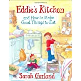Eddie's Kitchen: and How to Make Good Things to Eatby Sarah Garland