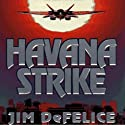 Havana Strike (       UNABRIDGED) by Jim DeFelice Narrated by Todd McLaren