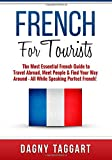 French: For Tourists! - The Most Essential French Guide to Travel Abroad, Meet People & Find Your Way Around - All While Speaking Perfect French!