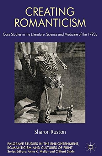 Creating Romanticism: Case Studies in the Literature, Science and Medicine of the 1790s (Palgrave Studies in the Enlightenment, Romanticism and the Cultures of Print)