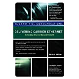Delivering Carrier Ethernet: Extending Ethernet Beyond the LAN ~ Abdul Kasim