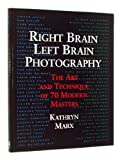 Right Brain/Left Brain Photography: The Art and Technique of 70 Modern Masters (0817457178) by Kathryn Marx