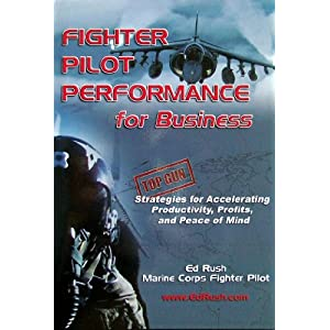 Fighter Pilot Performance for Business (Top Gun Strategies for Accelerating Productivity, Profits, and Peace of Mind)