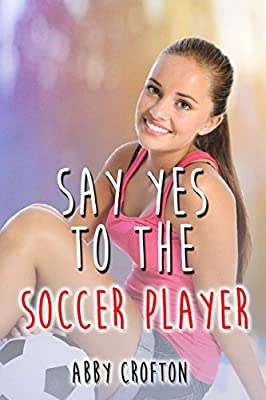 Say Yes to the Soccer Player (The Say Yes Series Book 2)