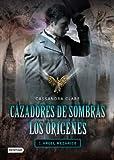 Cazadores de sombras. Los orígenes: ángel mecánico (Cazadores Sombras Origenes)