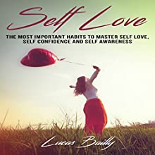 Self Love: The Most Important Habits to Master Self Love, Self Confidence and Self Awareness, Book 1 Audiobook by Lucas Bailly Narrated by David Wolf