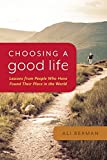 img - for By Ali Berman Choosing a Good Life: Lessons from People Who Have Found Their Place in the World [Paperback] book / textbook / text book