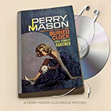 The Case of the Buried Clock: Perry Mason Series, Book 22 Audiobook by Erle Stanley Gardner Narrated by Alexander Cendese