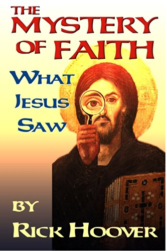 Rick Hoover - The Mystery of Faith: What Jesus Saw (English Edition)