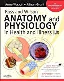 Anne, Grant BS Waugh BSc(Hons) MSc CertEd SRN RNT FHEA Ross and Wilson Anatomy and Physiology in Health and Illness: With access to Ross & Wilson website for electronic ancillaries and eBook, 11e 11th (eleventh) Edition by Waugh BSc(Hons) MSc CertEd SRN