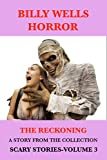 The Reckoning: A Story From Scary Stories: A Collection of Horror-Volume 3 (Billy Wells Horror Singles Book 5)