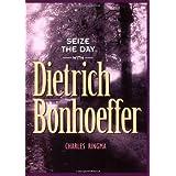 Seize the Day (with Dietrich Bonhoeffer): A 365 Day Devotional