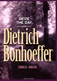 Seize the Day (with Dietrich Bonhoeffer): A 365 Day Devotional
