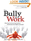 Bully at Work: What You Can Do to Stop the Hurt and Reclaim Your Dignity on the Job