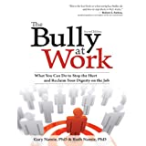 Bully at Work: What You Can Do to Stop the Hurt and Reclaim Your Dignity on the Job ~ Gary Namie