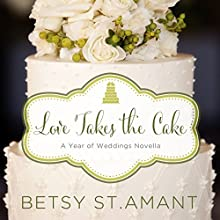 Love Takes the Cake: A September Wedding Story (A Year of Weddings Novella, Book 10) (       UNABRIDGED) by Betsy St. Amant Narrated by Kristy Ragland