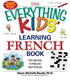 The Everything Kids Learning French Book: Fun exercises to help you learn francais (The Everything® Kids Series)
