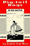img - for Pig-Tail Days in Old Seattle by Sophie Frye Bass (1973-07-01) book / textbook / text book