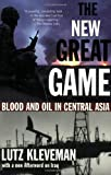 The New Great Game: Blood and Oil in Central Asia (0802141722) by Lutz Kleveman