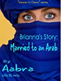 Brianna's Story: Married to an Arab (Women In Chains Book 1)