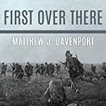 First Over There: The Attack on Cantigny, America's First Battle of World War I | Matthew J. Davenport