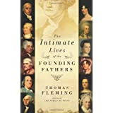 The Intimate Lives of the Founding Fathers ~ Thomas Fleming