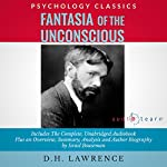 Fantasia of the Unconscious by D.H. Lawrence: The Complete Work Plus an Overview, Summary, Analysis and Author Biography | D.H. Lawrence