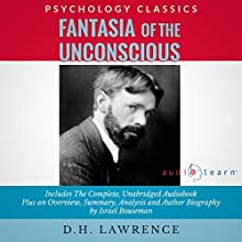 Fantasia of the Unconscious by D.H. Lawrence: The Complete Work Plus an Overview, Summary, Analysis and Author Biography (       UNABRIDGED) by D.H. Lawrence Narrated by Keith O'Brien