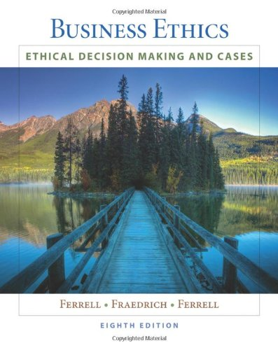 Business Ethics: Ethical Decision Making & Cases...