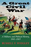 A Great Civil War: A Military and Political History, 1861-1865 (0253217067) by Weigley, Russell F.